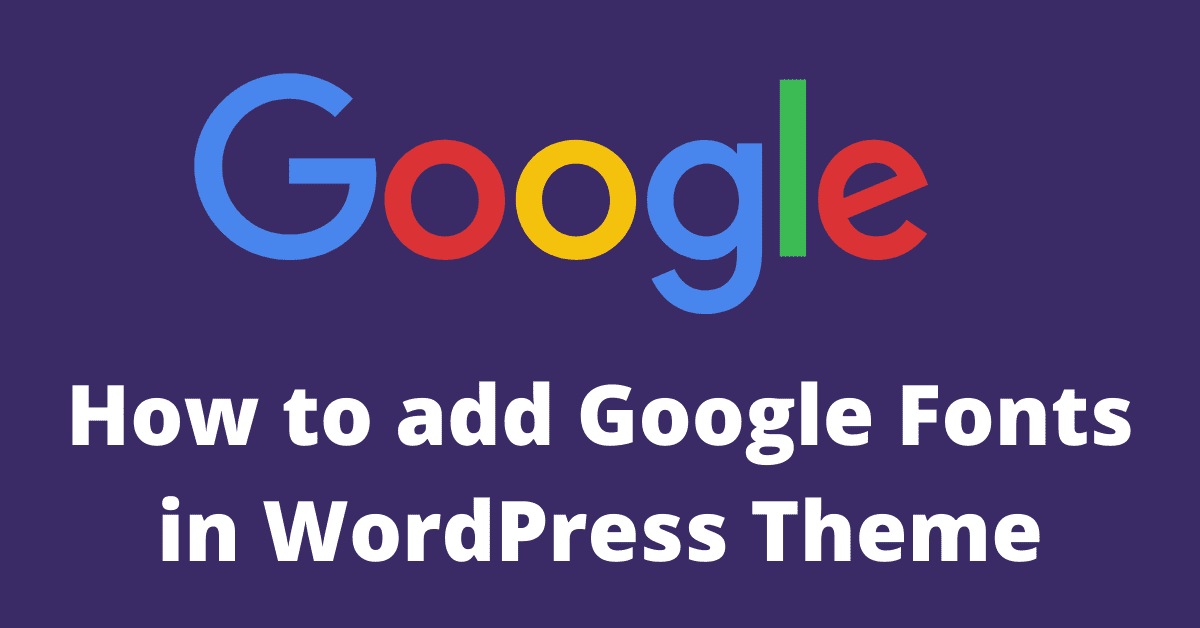 How to Add Google Fonts in WordPress Theme